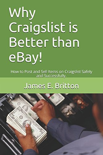 Why Craigslist is Better than eBay!: How to Post and Sell Items on Craigslist Safely and Successfully. cover