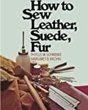 How to Sew Leather, Suede, Fur, Phyllis W. Schwebke and Margaret B. Krohn, 0020119305