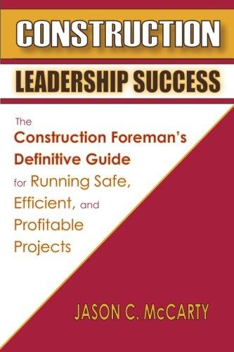 construction leadership success the construction foreman s