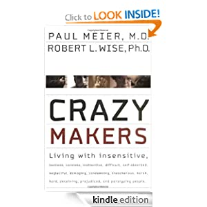 Crazy Makers: Getting Along with the Difficult People in Your Life Paul Meier M.D., Robert L. Wise Ph.D., Paul Meier and Robert L. Wise