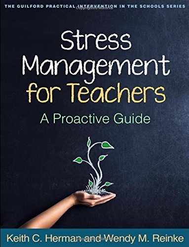 Stress Management for Teachers: A Proactive Guide (The Guilford Practical Intervention in the Schools) by Herman PhD, Keith C., Reinke PhD, Wendy M. (2014) Paperback