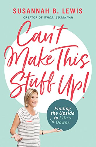 Can't Make This Stuff Up!: Finding the Upside to Life's Downs by Susannah B. Lewis