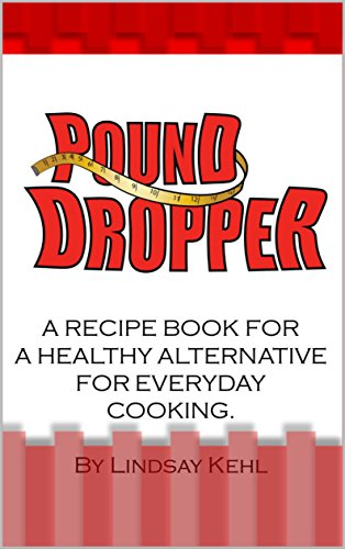 POUND DROPPER: A recipe book for a healthy alternative for everyday cooking. cover