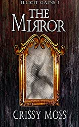 The Mirror: Illicit Gains Book 1