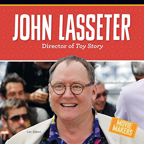 John Lasseter: Director of Toy Story (Movie Makers)
