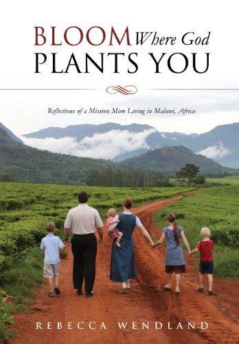 Bloom Where God Plants You by Rebecca Wendland (Bloom Where God Plants)