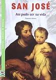 San Jose: Asi pudo ser su vida (Santos. Amigos de Dios) (Spanish Edition)