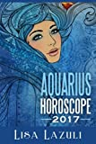 Aquarius Horoscope 2017 (Astrology Horosocpes 2017) (Volume 11)