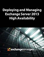 Deploying and Managing Exchange Server 2013 High Availability Front Cover