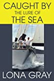 Caught by the Lure of the Sea, Lona Gray, 0595375154