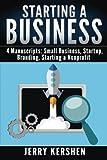 Starting a Business: 4 Manuscripts: Small Business, Startup, Branding, Starting a Nonprofit (Entrepreneur Books)