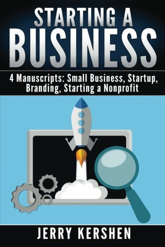 Download Starting a Business: 4 Manuscripts: Small Business, Startup, Branding, Starting a Nonprofit (Entrepreneur Books) pdf