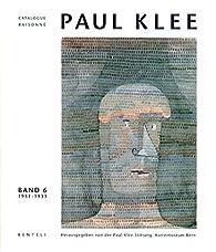 Paul Klee Catalogue Raisonné : Werke 1931-1933 : Tome 6 par Berne Paul Klee Foundation Museum of Fine Arts