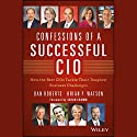 Confessions of a Successful CIO: How the Best CIOs Tackle Their Toughest Business Challenges Audiobook by Dan Roberts, Brian Watson Narrated by James Patrick Cronin