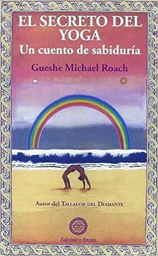 El Secreto Del Yoga: Amazon.es: Gueshe Michael Roach: Libros ...