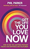 Get the Life You Love, Now: How To Use The Lightning Process® Tool Kit For Happiness And Fullfilment