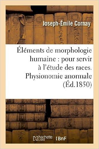 Livres gratuits en ligne Éléments de morphologie humaine : pour servir à l'étude des races. Physionomie anormale pdf