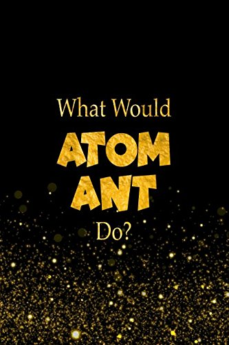 What Would Atom Ant Do?: Atom Ant Designer Notebook