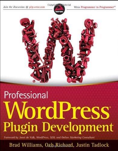 Professional WordPress Plugin Development by Williams, Brad, Richard, Ozh, Tadlock, Justin ( 2011 )