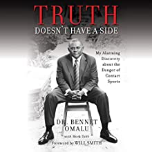 Truth Doesn't Have a Side: My Alarming Discovery About the Danger of Contact Sports Audiobook by Dr. Bennet Omalu, Mark Tabb, Will Smith - foreword Narrated by Ron Butler