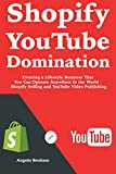 Shopify YouTube Domination: Creating a Lifestyle Business That You Can Operate Anywhere In the World – Shopify Selling and YouTube Video Publishing