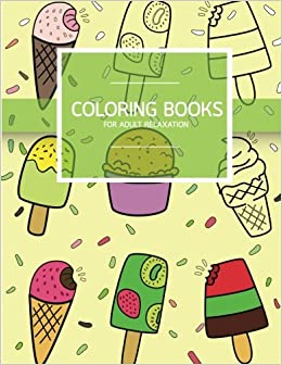 Sweet Dessert Pattern Coloring books for Adult Relaxation (Icecream, Cupcake, Pastry): Creativity and Mindfulness Pattern Coloring Book for Adults and Grown ups