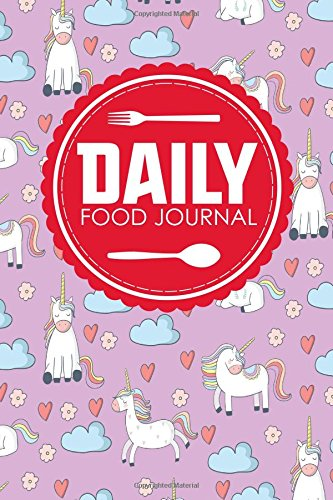 Daily Food Journal: Calorie Journal, Food Journal Daily, Food Log Notebook, Space For Meals, Amounts, Calories, Body Weight, Exercise & Calories Meds, Water, Cute Unicorns Cover (Volume 73)