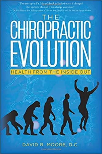 521c53172d55e The Chiropractic Evolution: Health From the Inside Out: D.C., David R.  Moore: 9781463773403: Amazon.com: Books