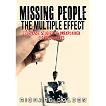 Missing People: The Multiple Effect: True Case Studies Of Unexplained Disappearances