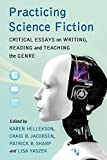 Practicing Science Fiction: Critical Essays on Writing, Reading and Teaching the Genre