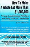 "How to Make a Whole Lot More Than One Million Dollars Writing, Commissioning, Publishing and Selling ""How-to"" Information, Jeffrey Lant, 0940374269"