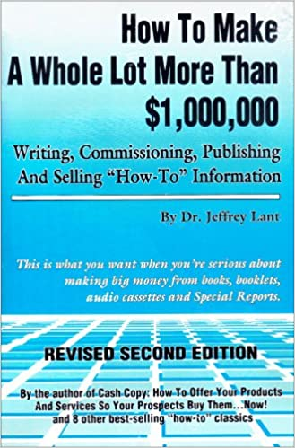 How to Make a Whole Lot More Than 1,000,000 Writing, Commissioning, Publishing, and Selling How to Information