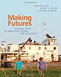 Making Futures: Marginal Notes on Innovation, Design, and Democracy