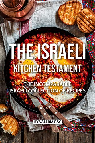 The Israeli Kitchen Testament: The Incomparable Israeli Collection of Recipes by Valeria Ray