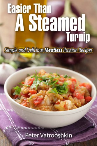 Easier Than a Steamed Turnip: Simple and Delicious Meatless Russian Recipes by Peter Vatrooshkin