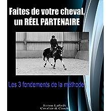 Les 3 fondements de la méthode: Faites de votre cheval un réel partenaire (French Edition)