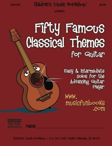 (Fifty Famous Classical Themes for Guitar: Easy and Intermediate Solos for the Advancing Guitar Player by Mr. Larry E. Newman (2013-12-08))