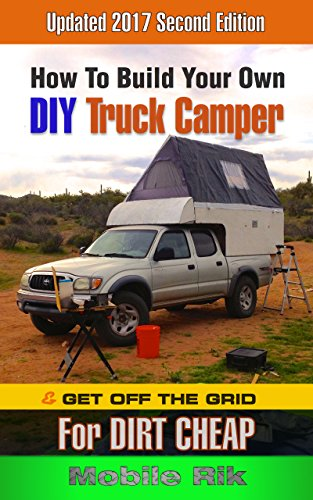 How To Build Your Own DIY Truck Camper And Get Off The Grid For Dirt Cheap (Mobile Home Living)