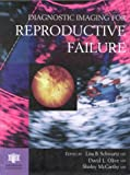Diagnostic Imaging for Reproductive Failure, Schwartz, Lisa B. and Olive, David L., 1850705615