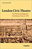 The London Civic Theatre : City Drama and Pageantry from Roman Times to 1558, Lancashire, Anne, 0521632781