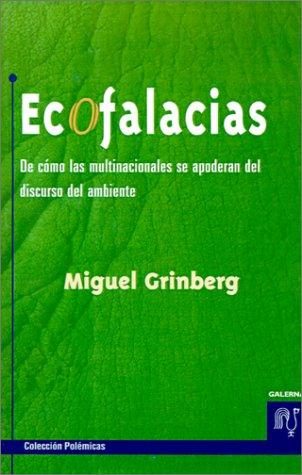 Descargar Libro Ecofalacias: De Como Las Multinacionales Se Apoderan Del Discurso Del Ambiente Miguel Grimberg