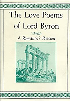 The Love Poems of Lord Byron: A Romantic's Passion: George Gordon ...