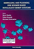 img - for Modeling and Planning for Sensor Based Intelligent Robot Systems (Series in Machine Perception and Artificial Intelligence) book / textbook / text book