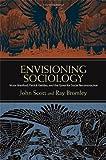Envisioning Sociology, John Scott and Ray Bromley, 1438447310