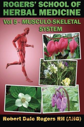 Read Online Rogers' School of Herbal Medicine Volume Five: Musculo-Skeletal System (Volume 5) PDF