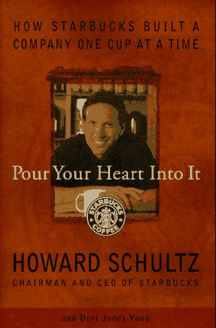 Pour Your Heart Into It: How Starbucks Built a Company One Cup at a Time by Howard Schultz, Dori Jones Yang