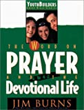 The Word on Prayer and the Devotional Life, Jim Burns, 0830716432