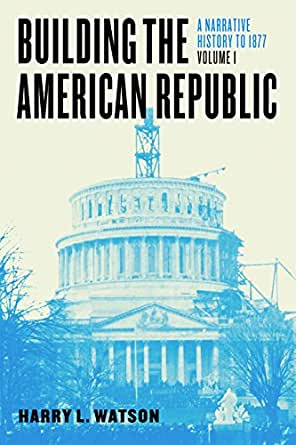 Building The American Republic Volume 1 A Narrative History To 1877