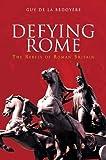 Defying Rome, Guy De la Bedoyere, 0752425617