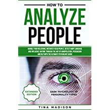 How to Analyze People: Handle your Relations, Instantly Read People, detect Body Language and Influence Anyone through the art of Manipulation, Persuasion ... Personality Types Book 2) (English Edition)